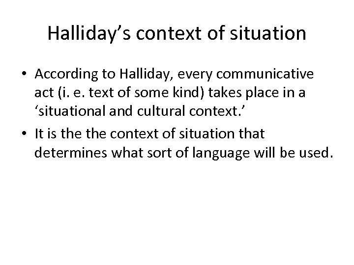 Halliday's context of situation • According to Halliday, every communicative act (i. e. text