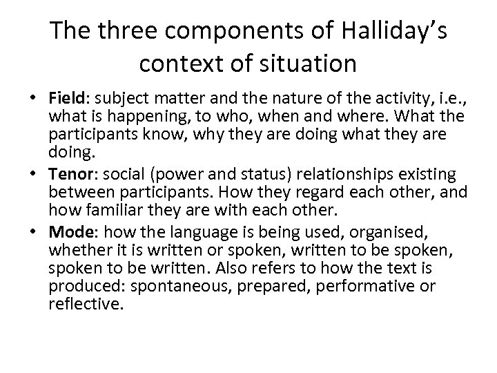 The three components of Halliday's context of situation • Field: subject matter and the