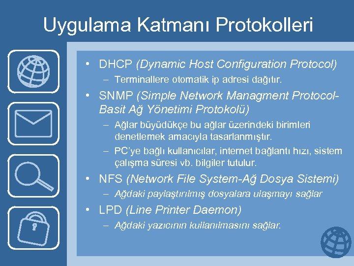 Uygulama Katmanı Protokolleri • DHCP (Dynamic Host Configuration Protocol) – Terminallere otomatik ip adresi