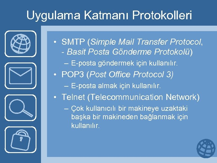 Uygulama Katmanı Protokolleri • SMTP (Simple Mail Transfer Protocol, - Basit Posta Gönderme Protokolü)