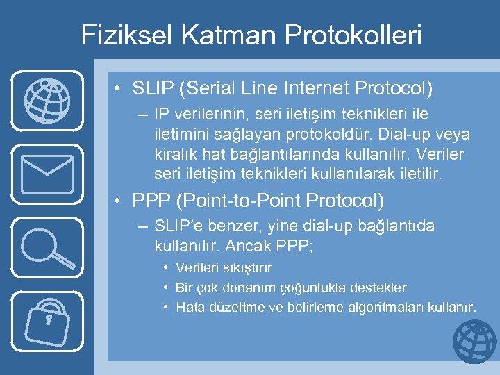 Fiziksel Katman Protokolleri • SLIP (Serial Line Internet Protocol) – IP verilerinin, seri iletişim