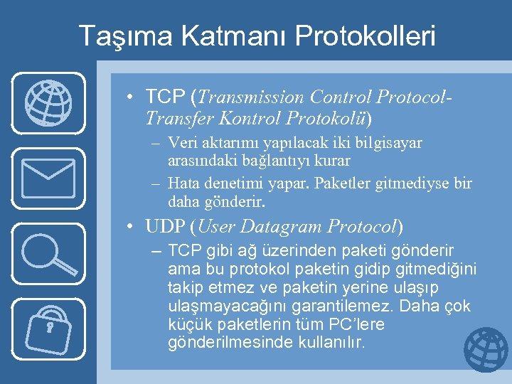 Taşıma Katmanı Protokolleri • TCP (Transmission Control Protocol. Transfer Kontrol Protokolü) – Veri aktarımı