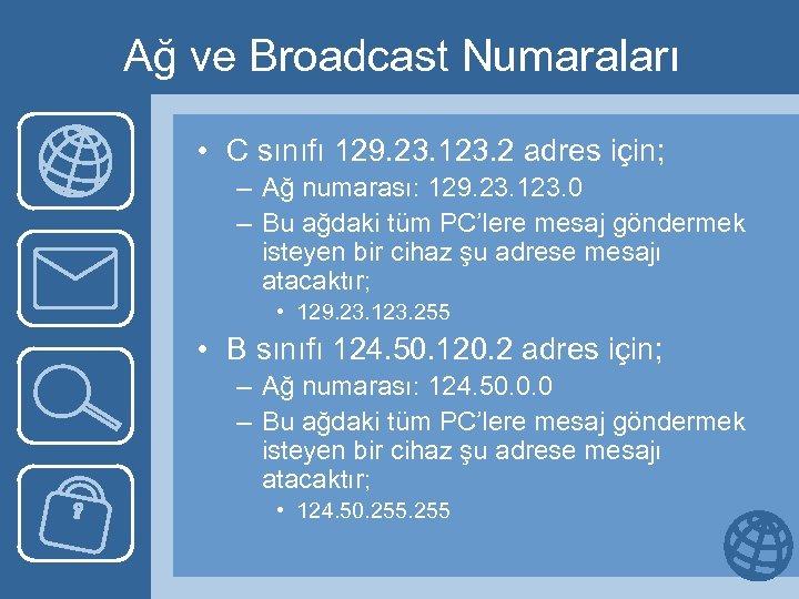 Ağ ve Broadcast Numaraları • C sınıfı 129. 23. 123. 2 adres için; –