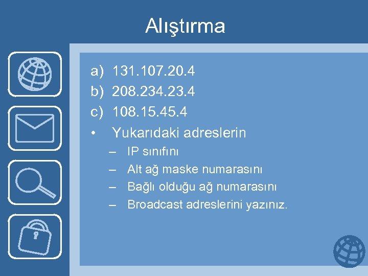 Alıştırma a) b) c) • 131. 107. 20. 4 208. 234. 23. 4 108.
