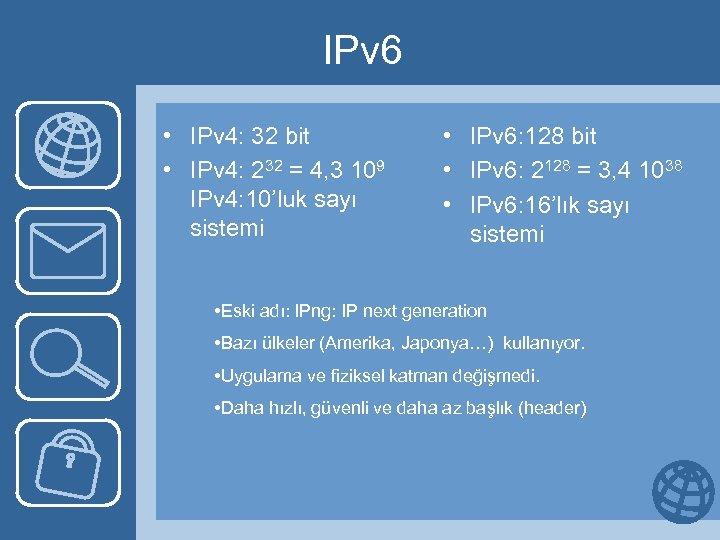 IPv 6 • IPv 4: 32 bit • IPv 4: 232 = 4, 3