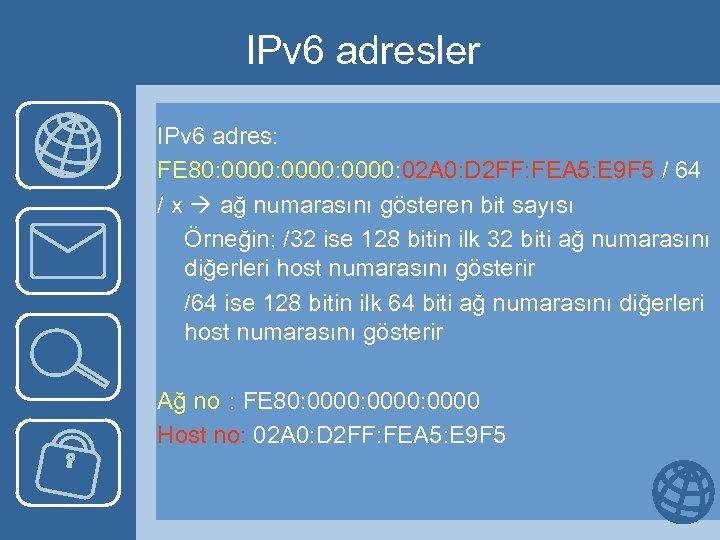 IPv 6 adresler IPv 6 adres: FE 80: 0000: 02 A 0: D 2