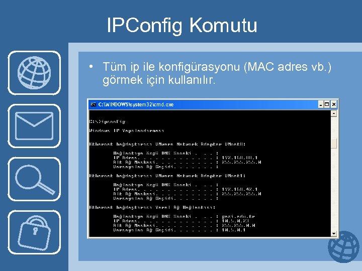 IPConfig Komutu • Tüm ip ile konfigürasyonu (MAC adres vb. ) görmek için kullanılır.