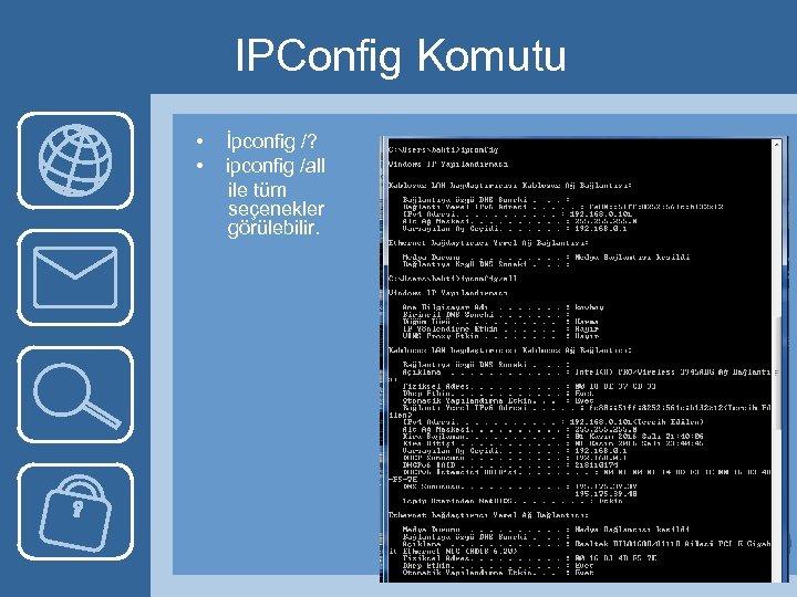 IPConfig Komutu • • İpconfig /? ipconfig /all ile tüm seçenekler görülebilir.