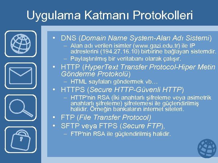 Uygulama Katmanı Protokolleri • DNS (Domain Name System-Alan Adı Sistemi) – Alan adı verilen