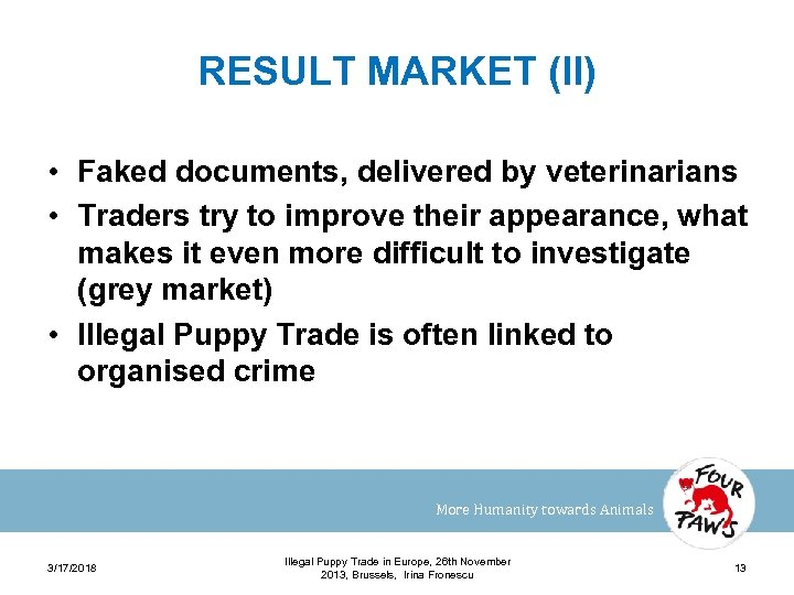 RESULT MARKET (II) • Faked documents, delivered by veterinarians • Traders try to improve
