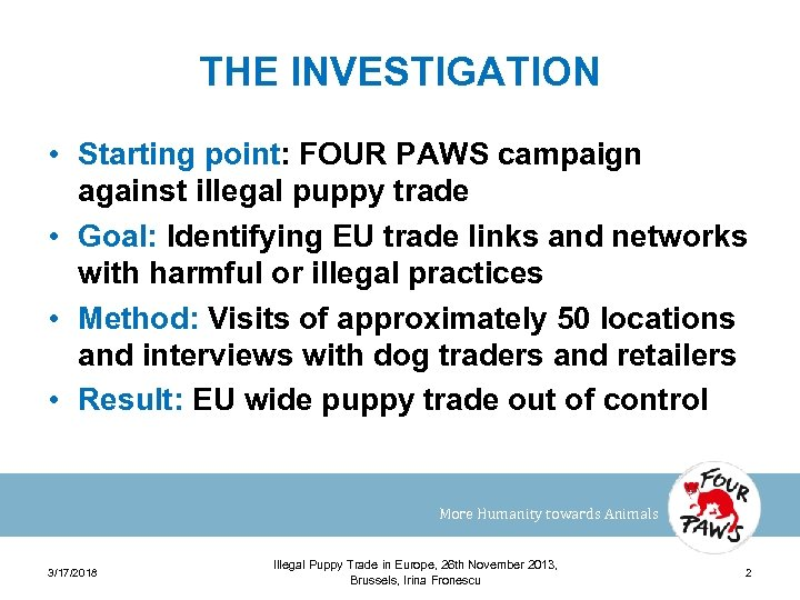 THE INVESTIGATION • Starting point: FOUR PAWS campaign against illegal puppy trade • Goal: