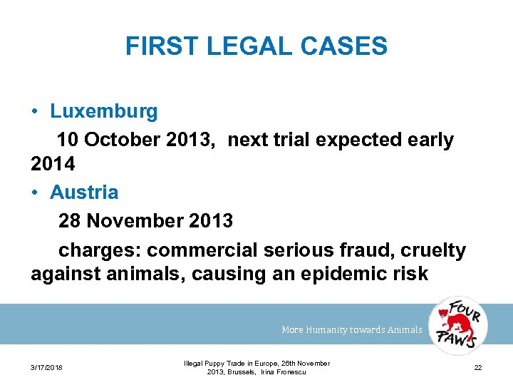 FIRST LEGAL CASES • Luxemburg 10 October 2013, next trial expected early 2014 •