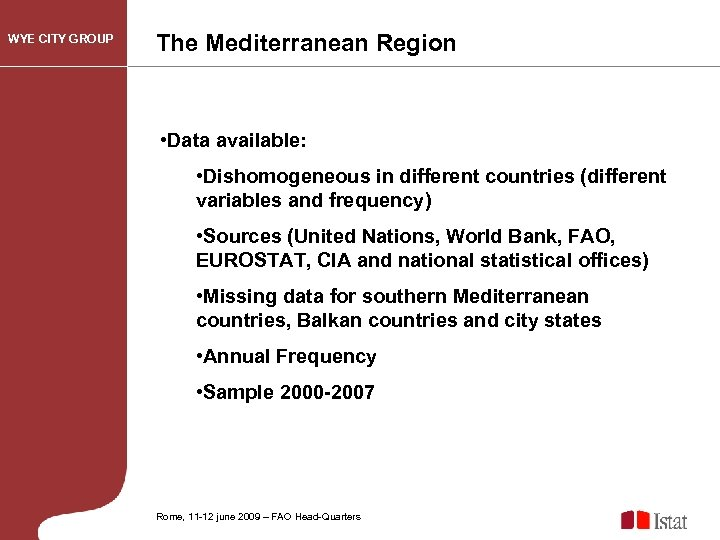 WYE CITY GROUP The Mediterranean Region • Data available: • Dishomogeneous in different countries