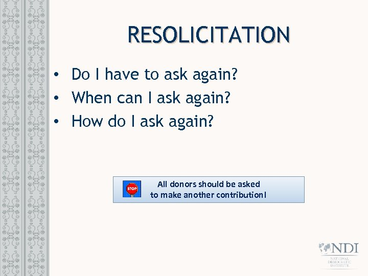 RESOLICITATION • Do I have to ask again? • When can I ask again?