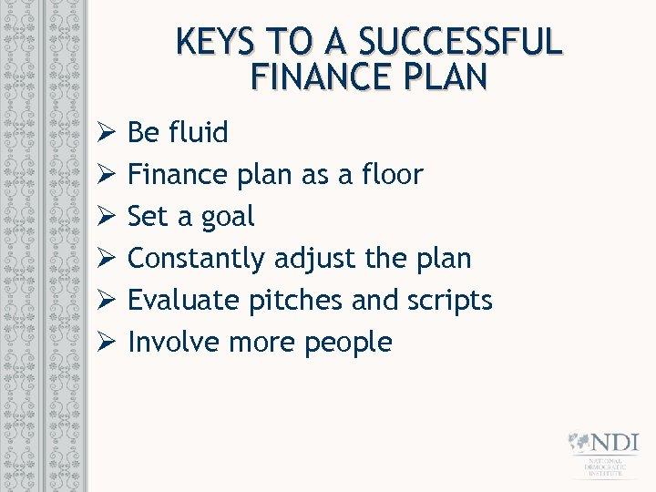 KEYS TO A SUCCESSFUL FINANCE PLAN Ø Ø Ø Be fluid Finance plan as