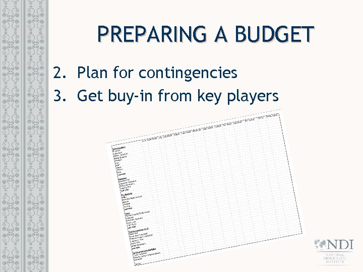PREPARING A BUDGET 2. Plan for contingencies 3. Get buy-in from key players