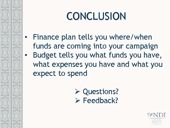 CONCLUSION • Finance plan tells you where/when funds are coming into your campaign •