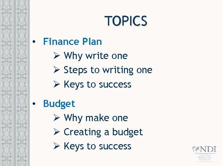 TOPICS • Finance Plan Ø Why write one Ø Steps to writing one Ø