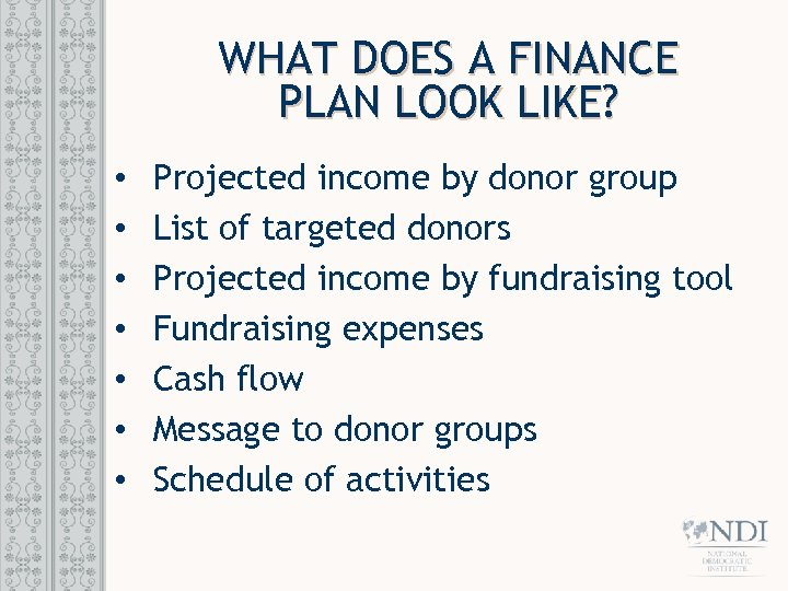 WHAT DOES A FINANCE PLAN LOOK LIKE? • • Projected income by donor group