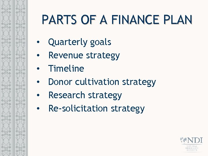PARTS OF A FINANCE PLAN • • • Quarterly goals Revenue strategy Timeline Donor