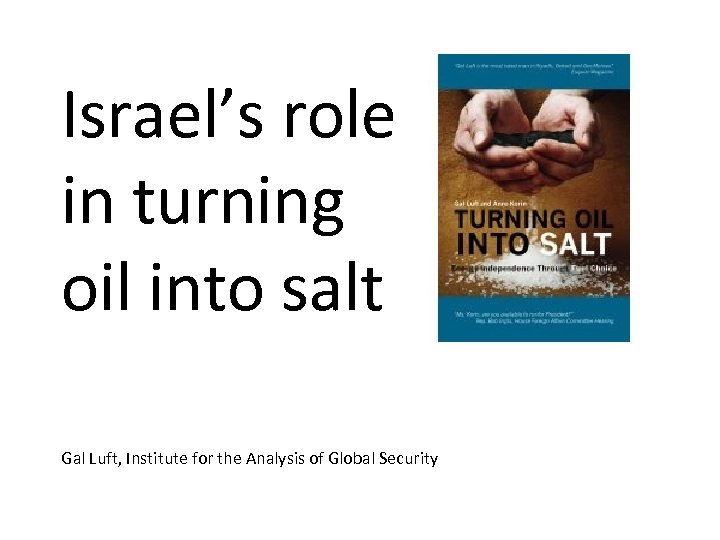 Israel's role in turning oil into salt Gal Luft, Institute for the Analysis of