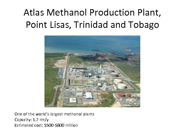 Atlas Methanol Production Plant, Point Lisas, Trinidad and Tobago One of the world's largest