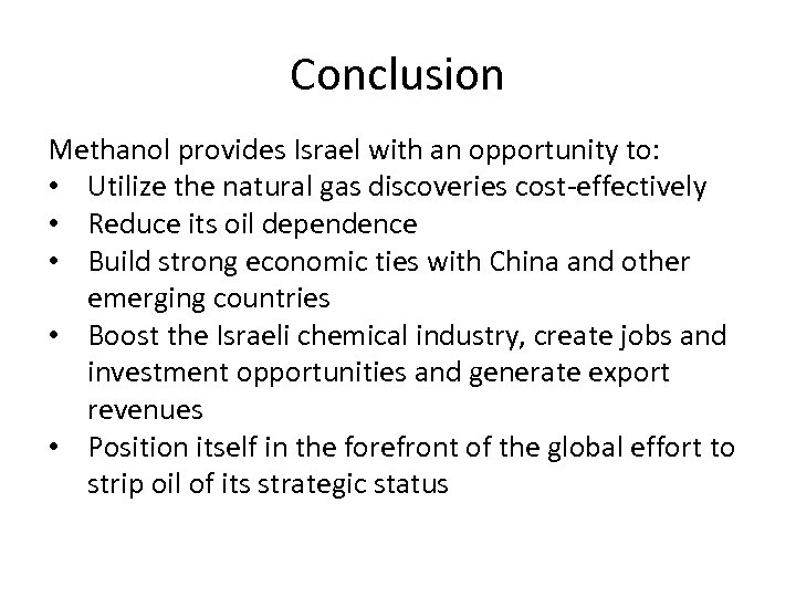 Conclusion Methanol provides Israel with an opportunity to: • Utilize the natural gas discoveries