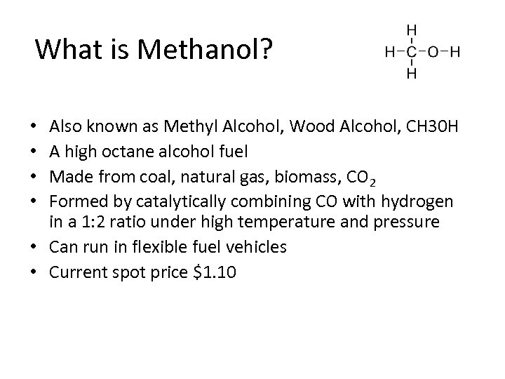 What is Methanol? Also known as Methyl Alcohol, Wood Alcohol, CH 30 H A