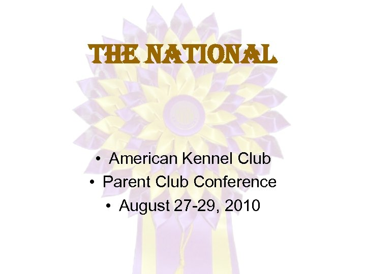 the national • American Kennel Club • Parent Club Conference • August 27 -29,