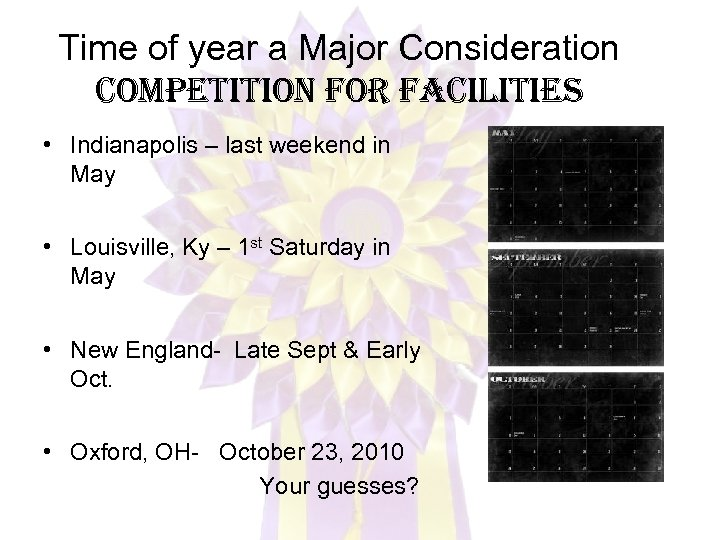 Time of year a Major Consideration competition for facilities • Indianapolis – last weekend