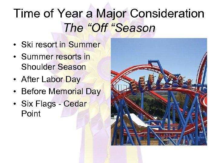 """Time of Year a Major Consideration The """"Off """"Season • Ski resort in Summer"""