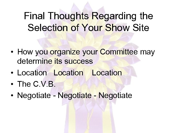 Final Thoughts Regarding the Selection of Your Show Site • How you organize your