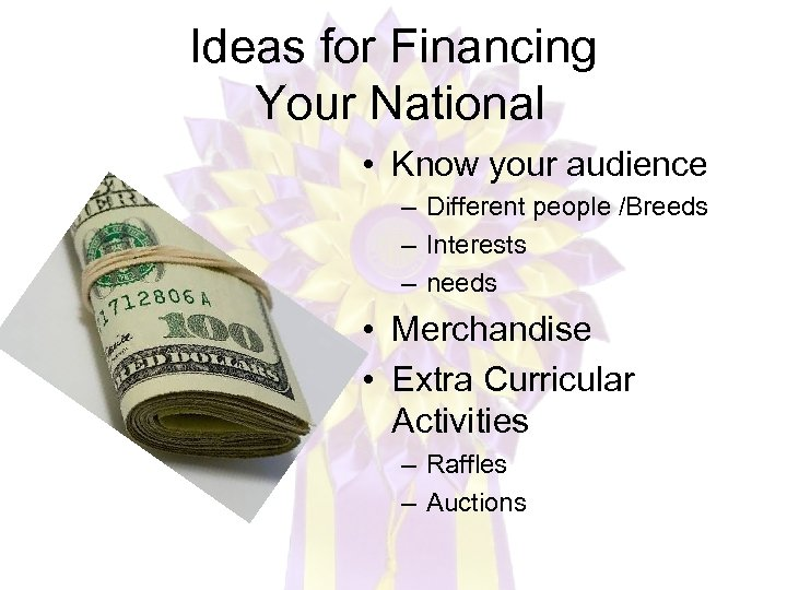 Ideas for Financing Your National • Know your audience – Different people /Breeds –