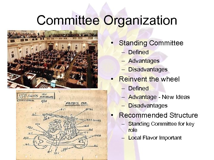 Committee Organization • Standing Committee – Defined – Advantages – Disadvantages • Reinvent the