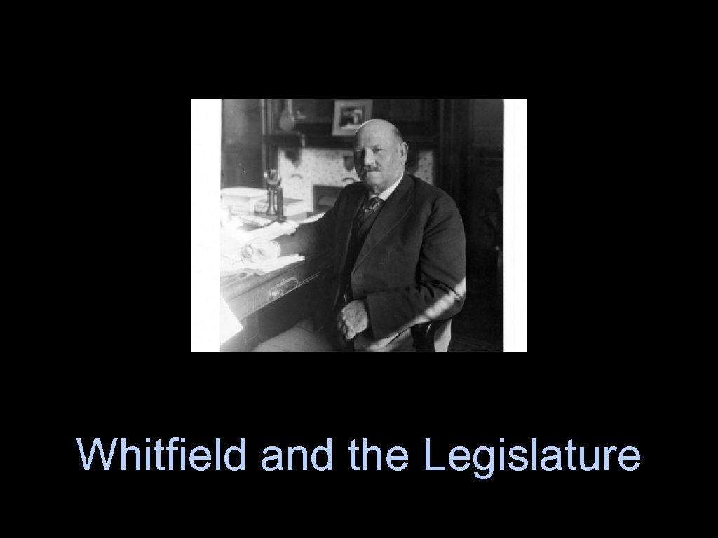 Whitfield and the Legislature