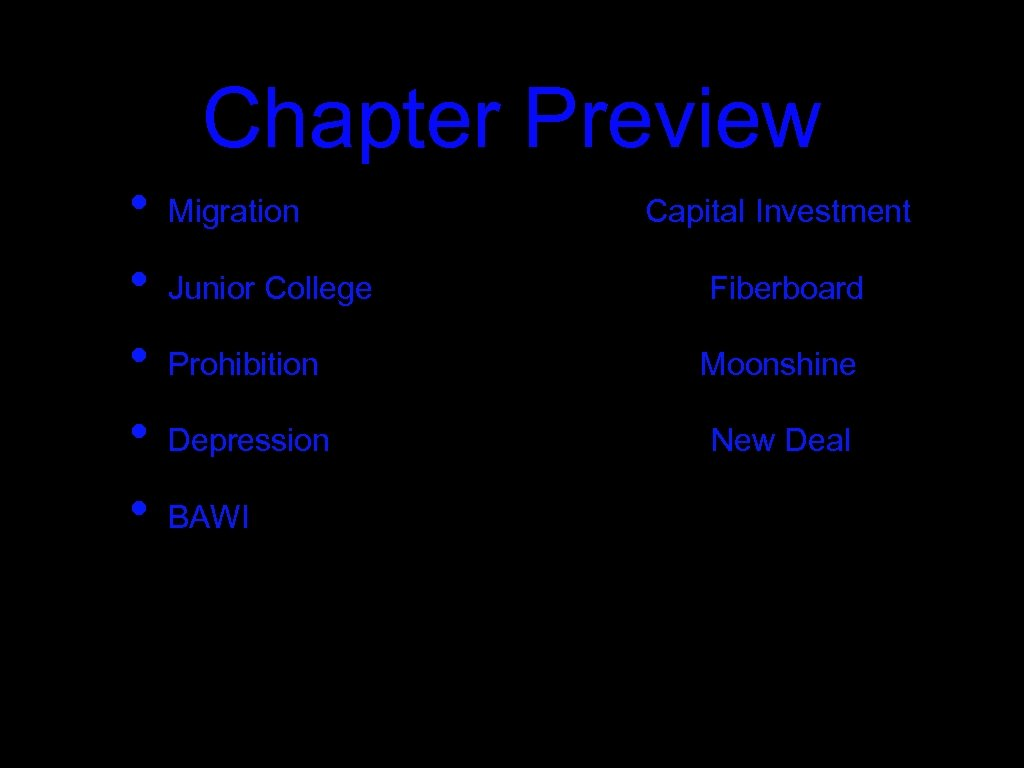 Chapter Preview • • • Migration Capital Investment Junior College Fiberboard Prohibition Moonshine Depression