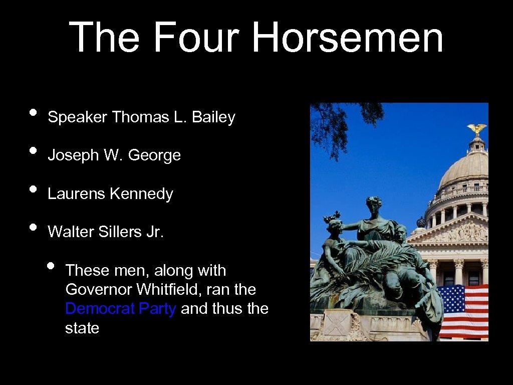 The Four Horsemen • • Speaker Thomas L. Bailey Joseph W. George Laurens Kennedy