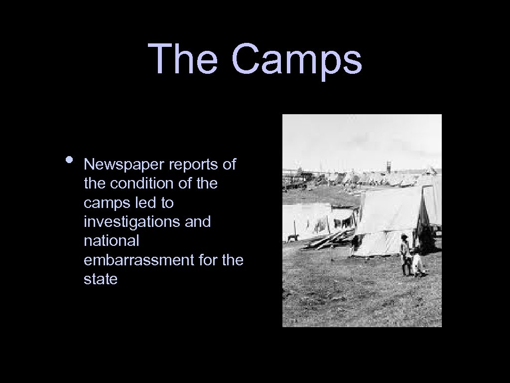The Camps • Newspaper reports of the condition of the camps led to investigations
