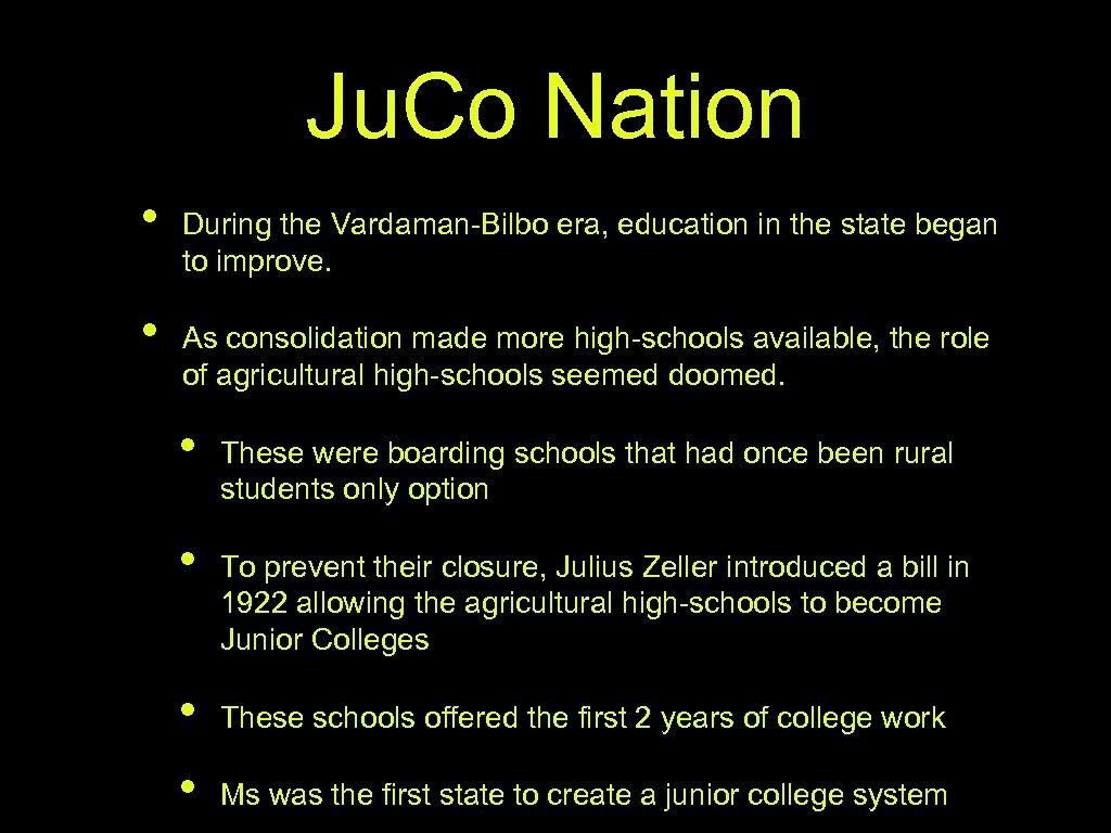Ju. Co Nation • • During the Vardaman-Bilbo era, education in the state began