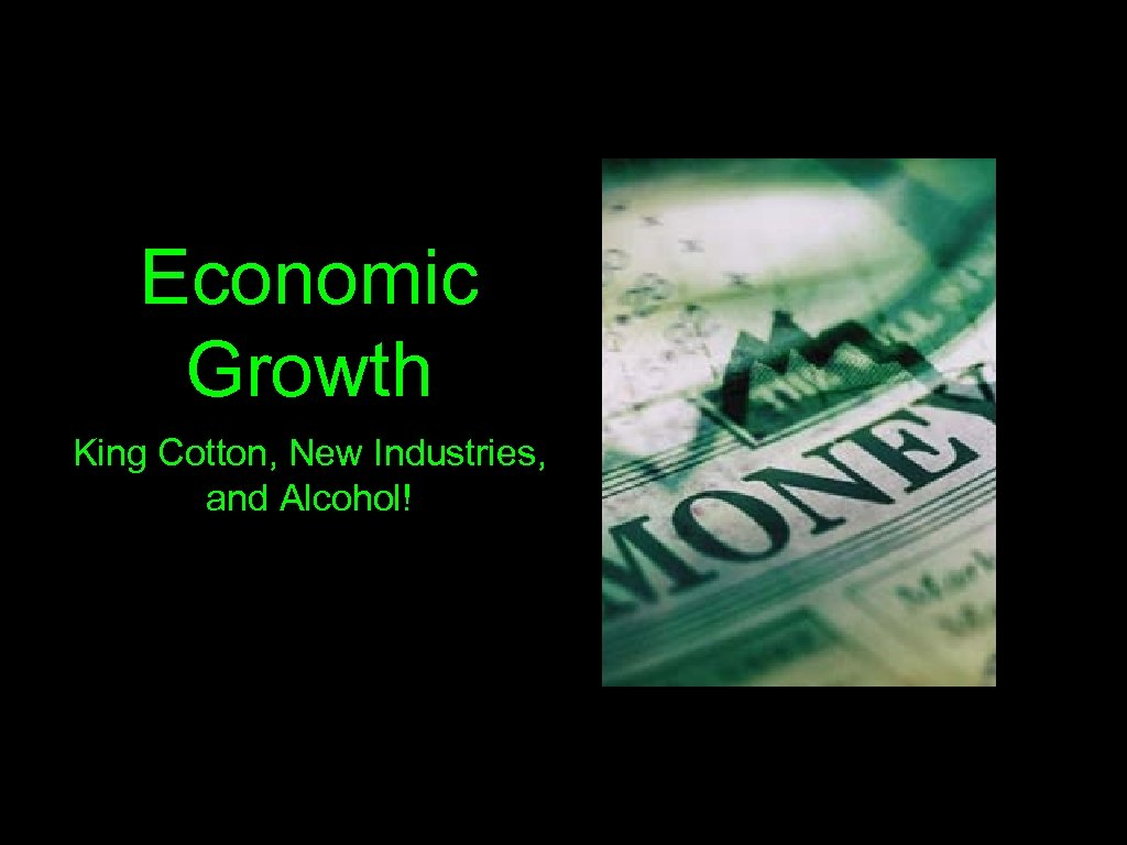 Economic Growth King Cotton, New Industries, and Alcohol!