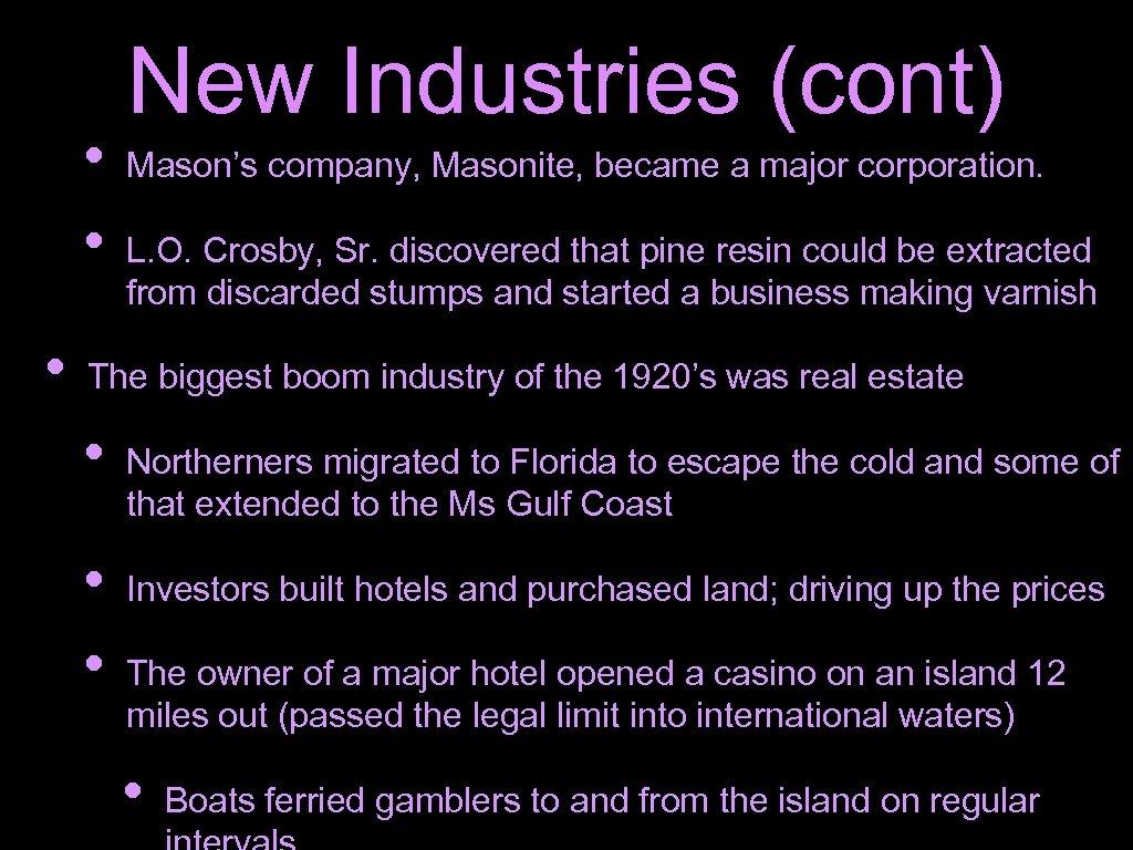 • • • New Industries (cont) Mason's company, Masonite, became a major corporation.
