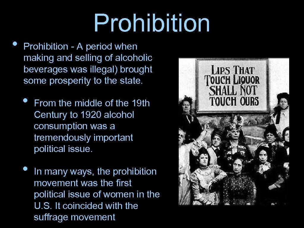 • Prohibition - A period when making and selling of alcoholic beverages was