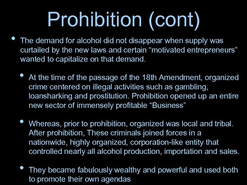 Prohibition (cont) • The demand for alcohol did not disappear when supply was curtailed