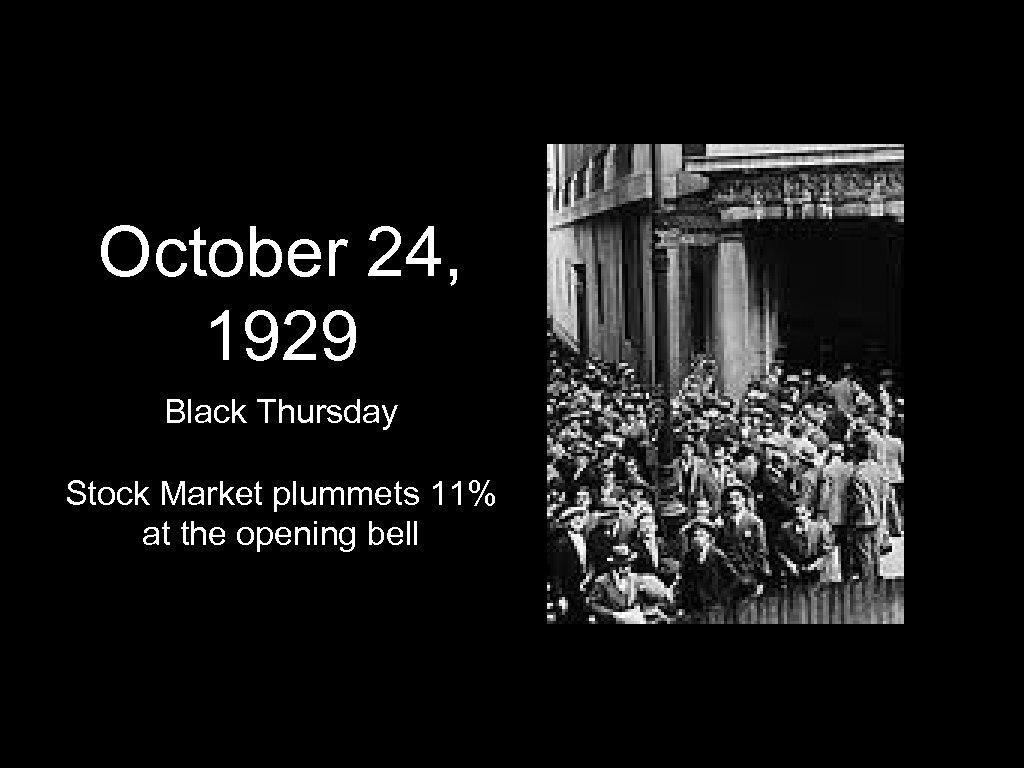 October 24, 1929 Black Thursday Stock Market plummets 11% at the opening bell