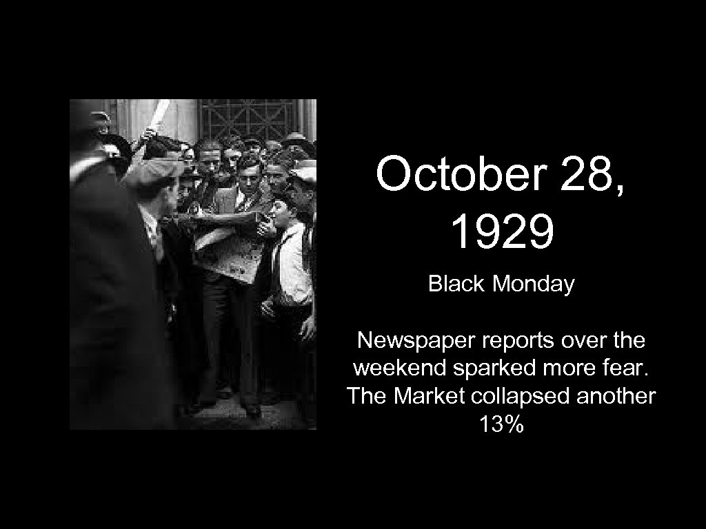 October 28, 1929 Black Monday Newspaper reports over the weekend sparked more fear. The