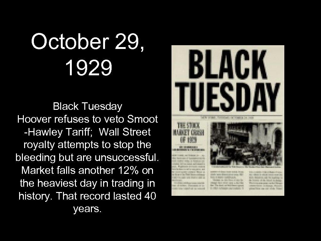 October 29, 1929 Black Tuesday Hoover refuses to veto Smoot -Hawley Tariff; Wall Street