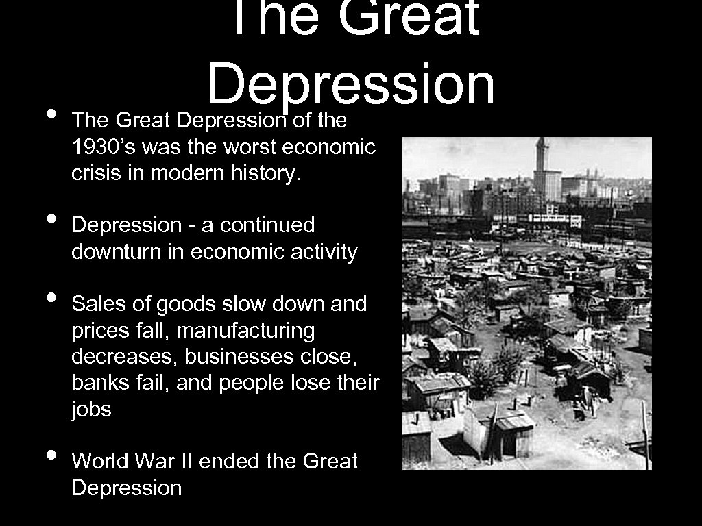 • • The Great Depression of the 1930's was the worst economic crisis