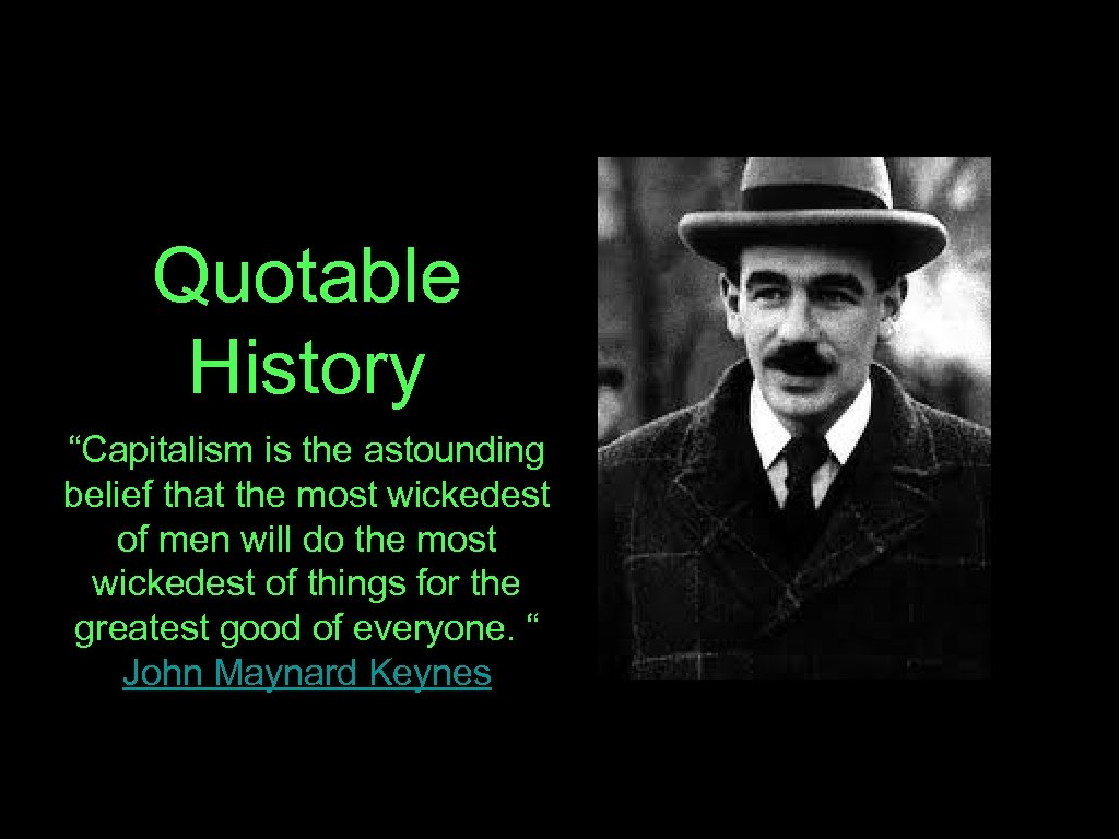 """Quotable History """"Capitalism is the astounding belief that the most wickedest of men will"""