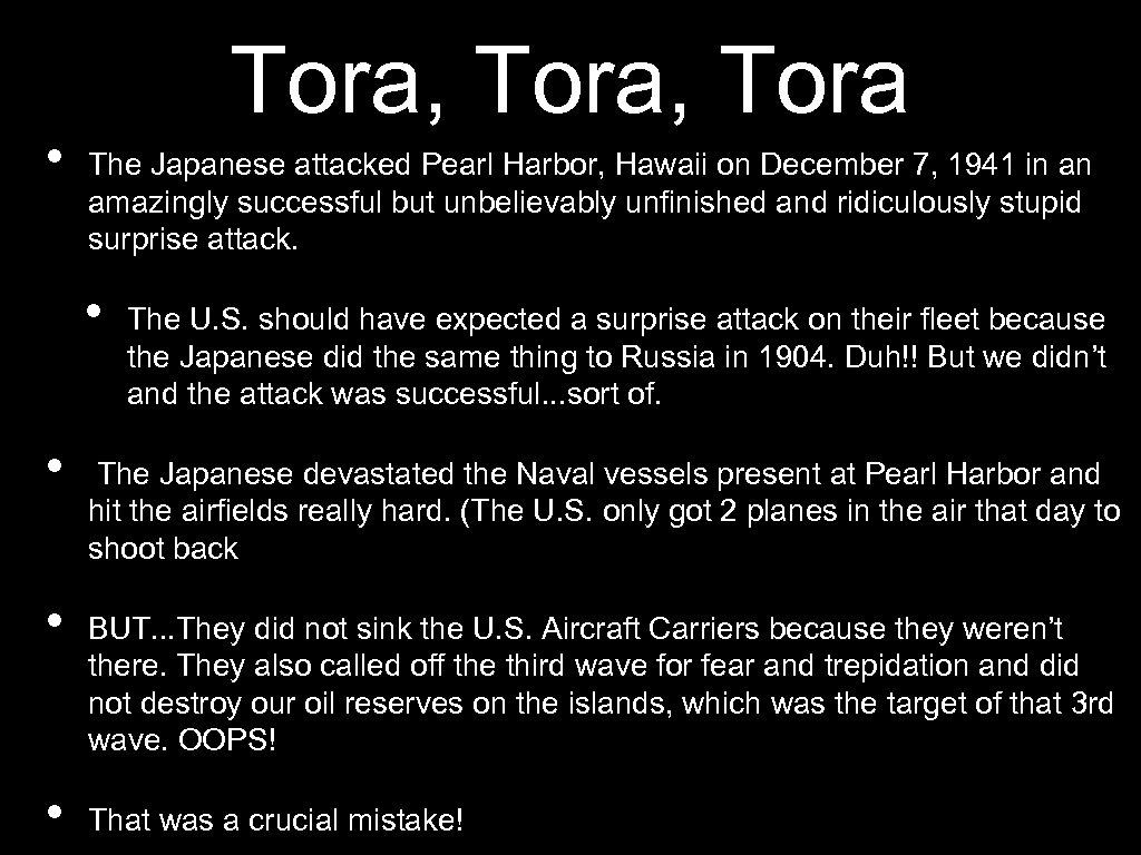 • Tora, Tora The Japanese attacked Pearl Harbor, Hawaii on December 7, 1941