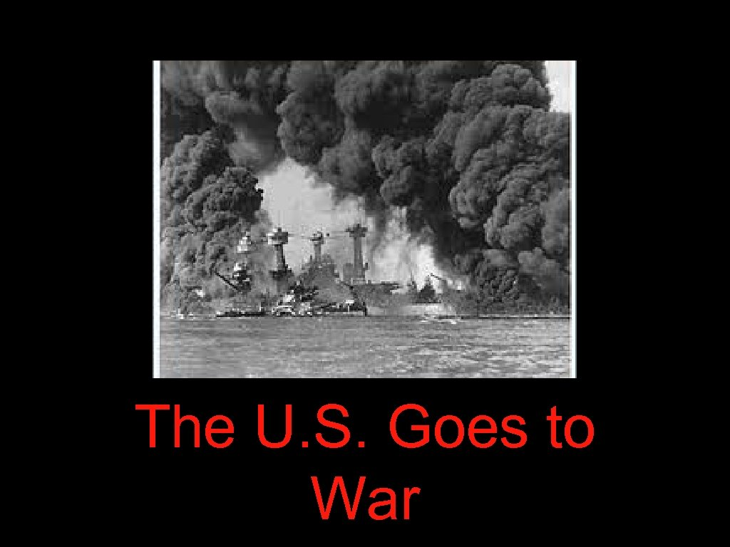 The U. S. Goes to War